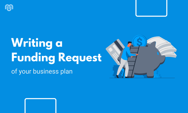 A detailed guide to writing a funding request of your business plan