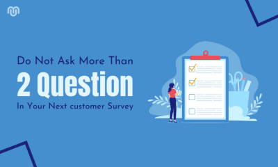 Do Not Ask More Than Two Questions In Your Next customer Survey