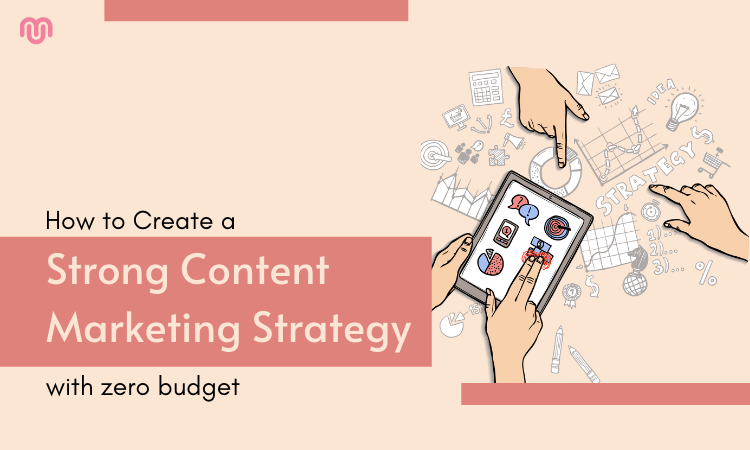 How to Create a Strong content marketing strategy with zero budget