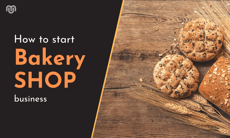 How to Start a Bakery Business - Step By Step Guide