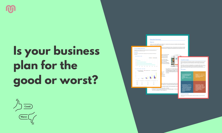 Is your business plan for the good or worst?