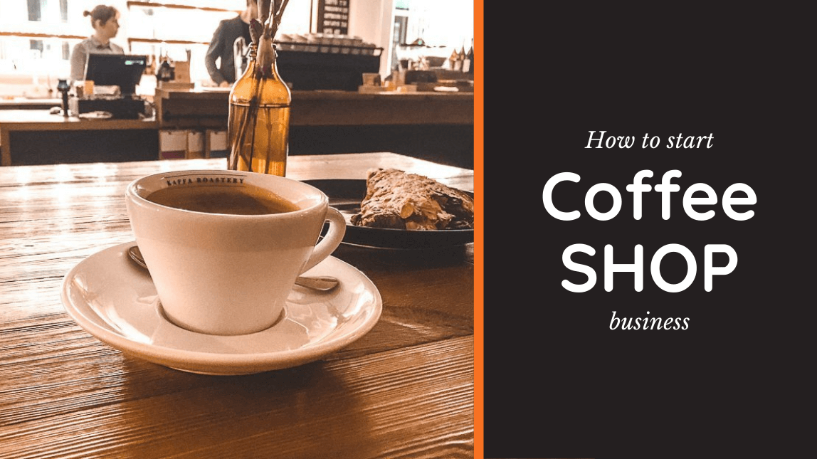 How to start a coffee shop business [Updated for 2021]