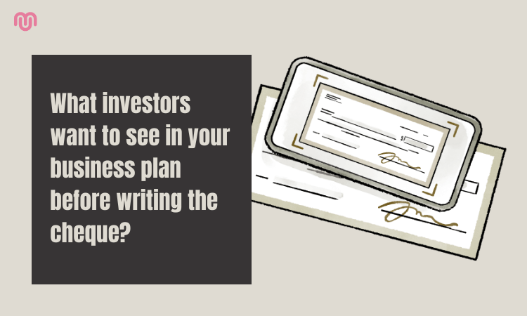 What investors want to see in your business plan before writing the cheque?